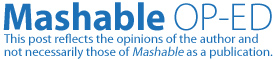 Mashable OP-ED: This post reflects the opinions of the author and not necessarily those of Mashable as a publication.